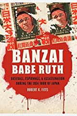 Banzai Babe Ruth: Baseball, Espionage, and Assassination during the 1934 Tour of Japan by Robert K. Fitts (2012-03-01) Hardcover