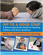 Off to a Good Start: A Behaviorally Based Model for Teaching Children with Down Syndrome: Book 1: Foundations for Learniing
