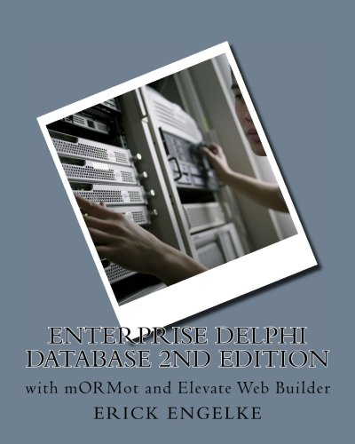 Enterprise Delphi Databases 2nd Edition: with mORMot and Elevate Web Builder by CreateSpace Independent Publishing Platform