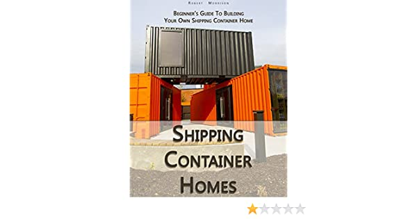 Amazon Com Shipping Container Homes Beginner S Guide To Building