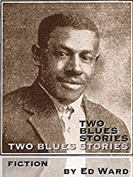 Two Blues Stories: Fiction by Ed Ward