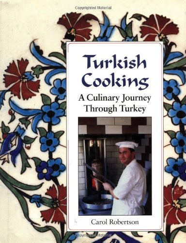 Turkish Cooking: A Culinary Journey through Turkey by Carol Robertson
