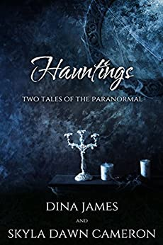 Hauntings: Two Tales of the Paranormal by [Cameron, Skyla Dawn, James, Dina]