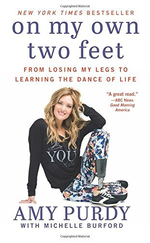 On My Own Two Feet: From Losing My Legs to Learning the Dance of Life by Amy Purdy (2015-09-22)