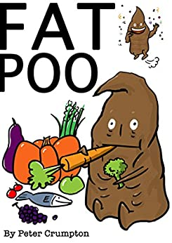 Fat Poo: How a Boy Lost Weight... Told as a Poo. (the Fat