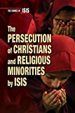 The Persecution of Christians and Religious Minorities by Isis (Crimes of Isis)