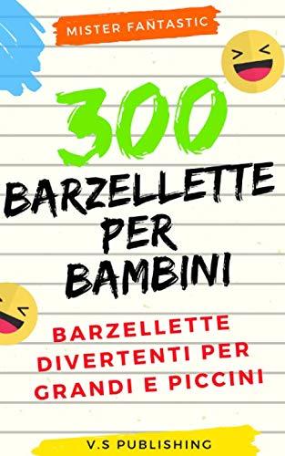 300 Barzellette per Bambini: Barzellette divertenti per grandi e piccini (Italian Edition)