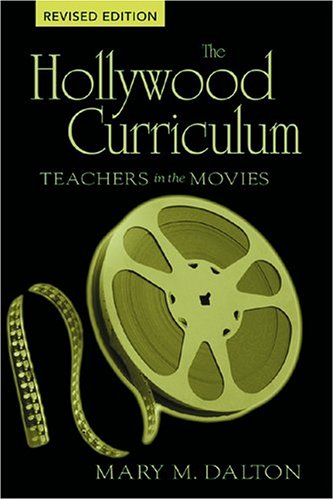 The Hollywood Curriculum: Teachers in the Movies (Counterpoints)