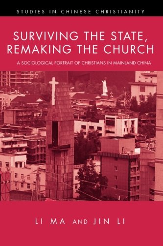 Surviving the State, Remaking the Church: A Sociological Portrait of Christians in Mainland China (Studies in Chinese Christianity) (Chinas Remaking)