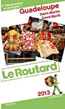 Guide du Routard Guadeloupe (St Martin, St Barth) 2013 par Guide du Routard