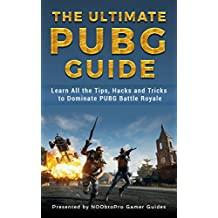 The Ultimate PUBG Guide: Learn All the Tips, Hacks and Tricks to Dominate PUBG Battle Royale