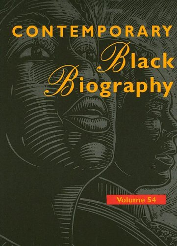 Contemporary Black Biography: Profiles From The International Black Community (Contemporary Black Biography) Volume 54 pdf