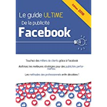 Le guide ultime de la publicité Facebook (French Edition)