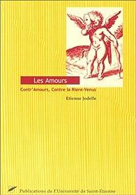 Les Amours : Contr'Amours, Contre la Riere-Venus par Etienne Jodelle