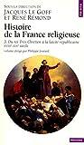 Histoire de la France religieuse, tome 3 : Du Roi très chrétien à la laïcité républicaine, XVIIIe - XIXe siècle