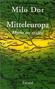 Mitteleuropa : Mythe ou réalité par Milo Dor