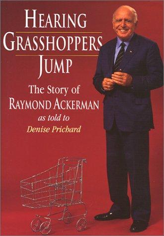 Hearing Grasshoppers Jump: The Story of Raymond Ackerman
