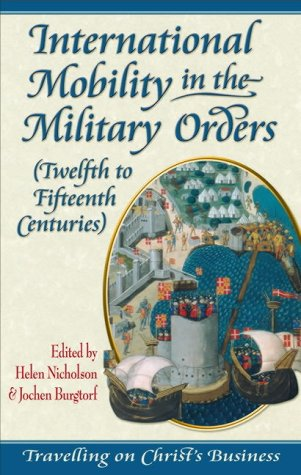 Read Online International Mobility in the Military Orders, Twelfth to Fifteenth Centuries: Travelling on Christ's Business (Religion & Culture in the Middle Ages) ebook