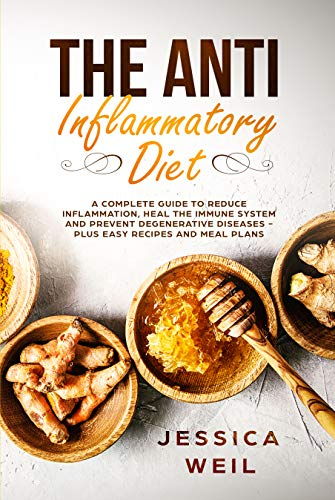The Anti Inflammatory Diet: A Complete Guide To Reduce Inflammation, Heal The Immune System And Prevent Degenerative Diseases - Plus Easy Recipes And Meal Plans For Beginners (Best Tea For Immune Boost)