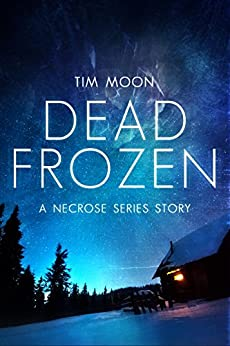 Dead Frozen: A Necrose Series Story (Northern Infection Book 1) by [Moon, Tim]