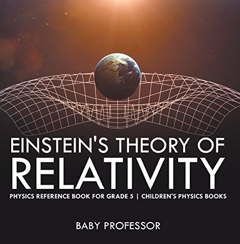 Einstein's Theory of Relativity - Physics Reference Book for Grade 5 | Children's Physics Books (General Relativity Workbook)