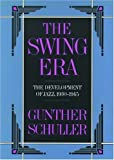 The Swing Era, Gunther A. Schuller, 019504312X