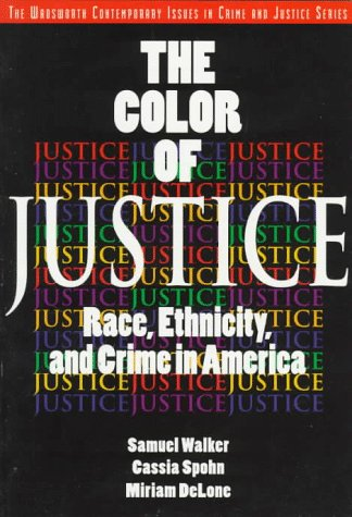 Color of Justice: Race, Ethicity and Crime in America (A volume in the Wadsworth Contemporary Issues in Crime and Justic