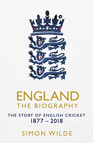England: The Biography: The Story of English Cricket (English Edition)