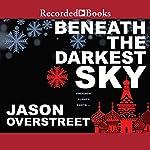 Beneath the Darkest Sky | Jason Overstreet
