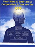 Your Mind and Body Are a Corporation and You Are the CEO 9781929830022