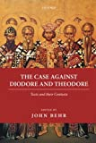 The Case Against Diodore and Theodore (Oxford Early Christian Texts)