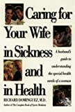 Caring for Your Wife in Sickness and in Health, Richard H. Dominguez, 0929239687