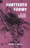 Shattered Forms : Art Brut, Phantasms, Modernism, Weiss, Allen S., 0791411176