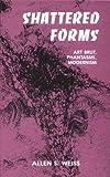 Shattered Forms : Art Brut, Phantasms, Modernism, Weiss, Allen S., 0791411176
