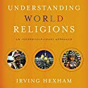 Understanding World Religions: Audio Lectures: An Interdisciplinary Approach Lecture by Irving Hexham Narrated by Irving Hexham