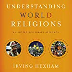 Understanding World Religions: Audio Lectures: An Interdisciplinary Approach | Irving Hexham
