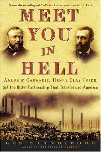 Meet You in Hell: Andrew Carnegie, Henry Clay Frick, and the Bitter Partnership That Transformed - More The Eye Meets That Than
