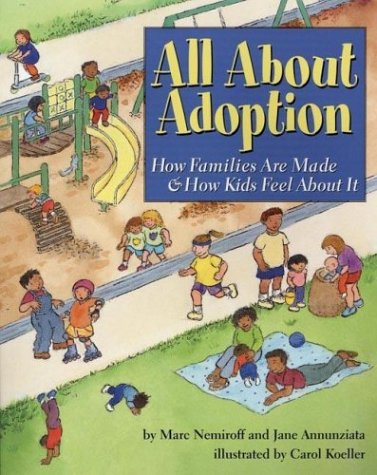 All about Adoption- Describes the stages of the adoption process and discusses complex feelings commonly felt by adopted children in easy to understand language.