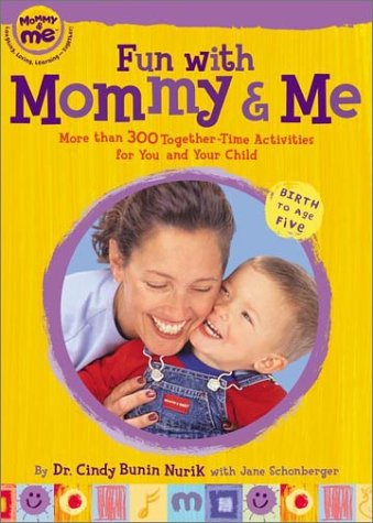 Fun with Mommy and Me: More Than 300 Together-Time Activities for You and Your Child, Birth to Age -