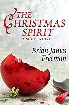 The Christmas Spirit: A Short Story by [Freeman, Brian James]