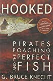 Hooked: Pirates, Poaching, and the Perfect Fish by Knecht, G. Bruce (2007) Paperback
