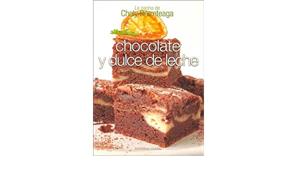 Chocolate y Dulce de Leche (Spanish Edition): Choly Berreteaga: 9789871175291: Amazon.com: Books