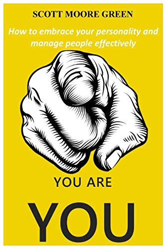YOU ARE YOU: How to embrace your personality and manage people effectively