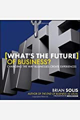 What's the Future of Business?: Changing the Way Businesses Create Experiences by Brian Solis (2013-03-11) Hardcover