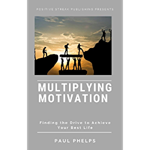 Multiplying Motivation: Building the Drive to Achieve Your Best Life