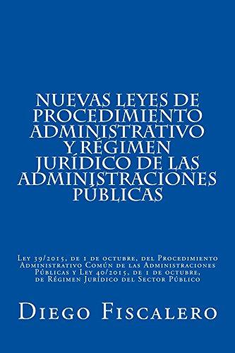 Descargar Libro Nuevas Leyes De Procedimiento Administrativo Y Régimen Jurídico De Las Administraciones Públicas: Ley 39/2015, De 1 De Octubre Y Ley 40/2015, De 1 De Octubre Diego Fiscalero