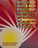 img - for Exploring Energy & Facilities Management Opportunities in a Changing Marketplace book / textbook / text book