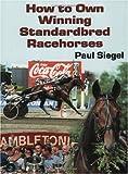 How to Own Winning Standardbred Racehorses, Paul D. Siegel, 0929346726