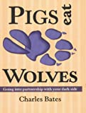 Pigs Eat Wolves, Charles Bates, 093666326X