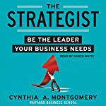 The Strategist: Be the Leader Your Business Needs | Cynthia Montgomery